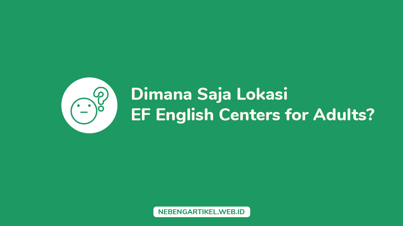 Dimana saja lokasi EF English Centers for Adults